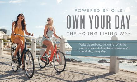 Powered by oils: Own your day the Young Living way